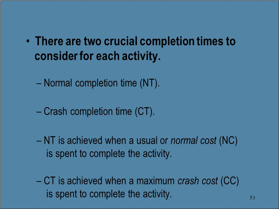 53 There are two crucial completion times to consider for each activity.