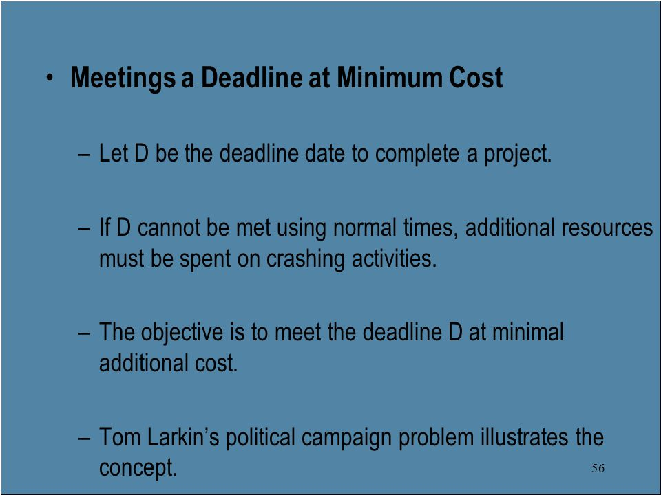 56 Meetings a Deadline at Minimum Cost –Let D be the deadline date to complete a project.