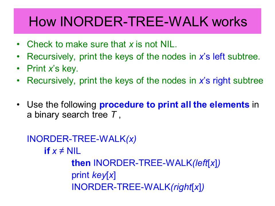 TREE-SUCCESSOR(x) if right[x]  NIL then return TREE-MINIMUM(right[x]) y ← p[x] while y  NIL and x = right[y] do x ← y y ← p[y] return y TREE-PREDECESSOR is symmetric to TREE-SUCCESSOR.