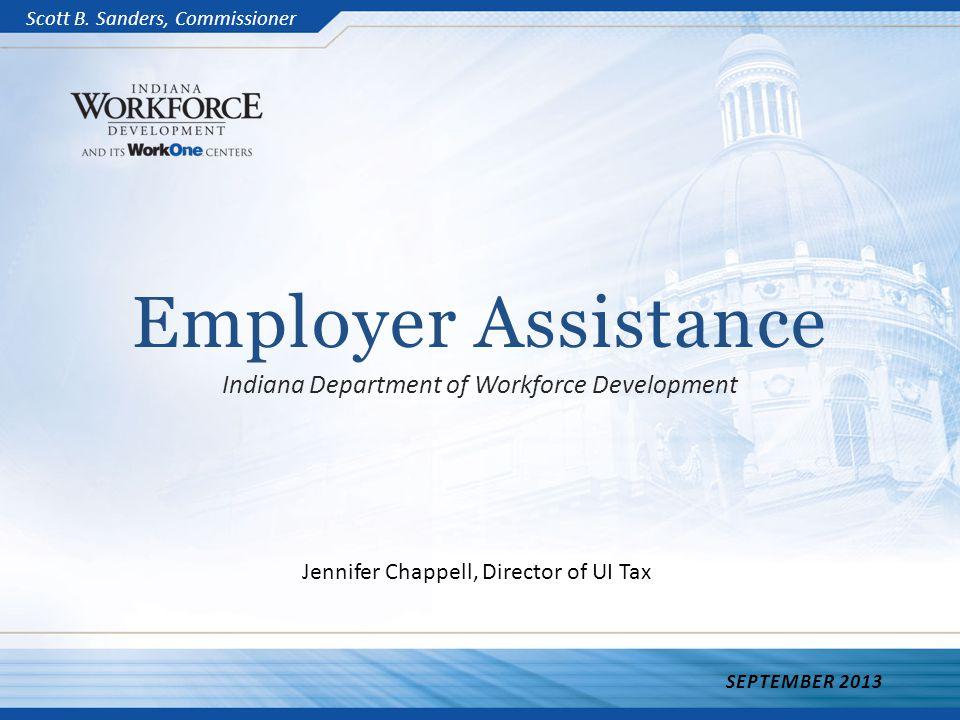 Employer Assistance Indiana Department of Workforce Development SEPTEMBER 2013 Scott B.