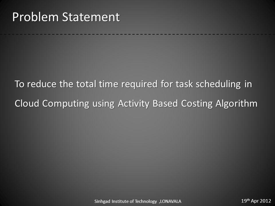 Keywords Sinhgad Institute of Technology,LONAVALA Cloud Computing Cloud Computing Task Management Task Management Activity Based Costing Activity Based Costing Advance Algorithm Advance Algorithm 19 th Apr 2012