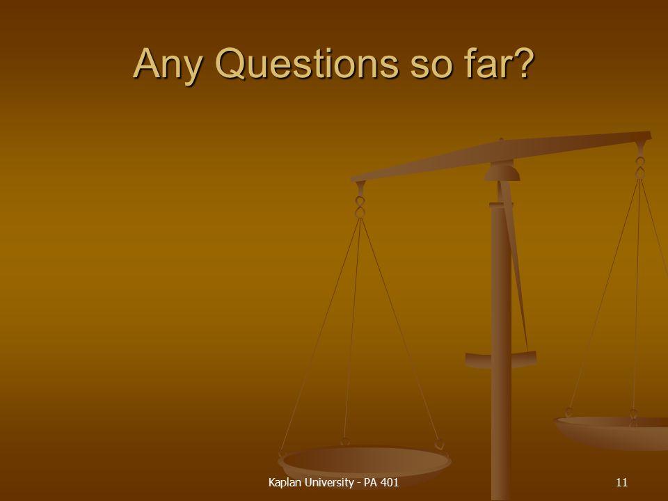 Any Questions so far? Kaplan University - PA 40111