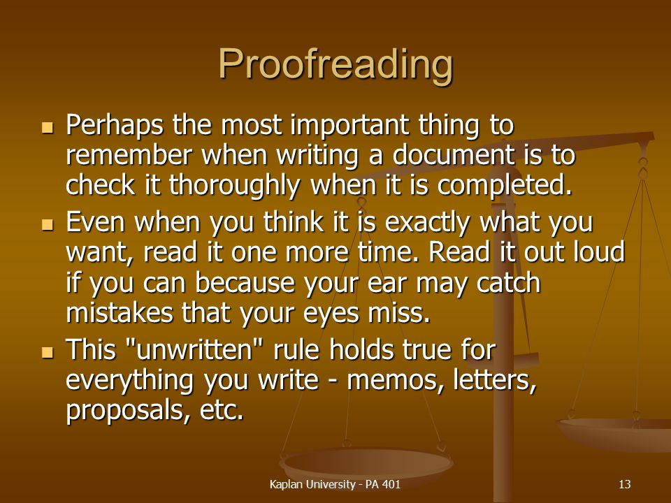 Proofreading Perhaps the most important thing to remember when writing a document is to check it thoroughly when it is completed.