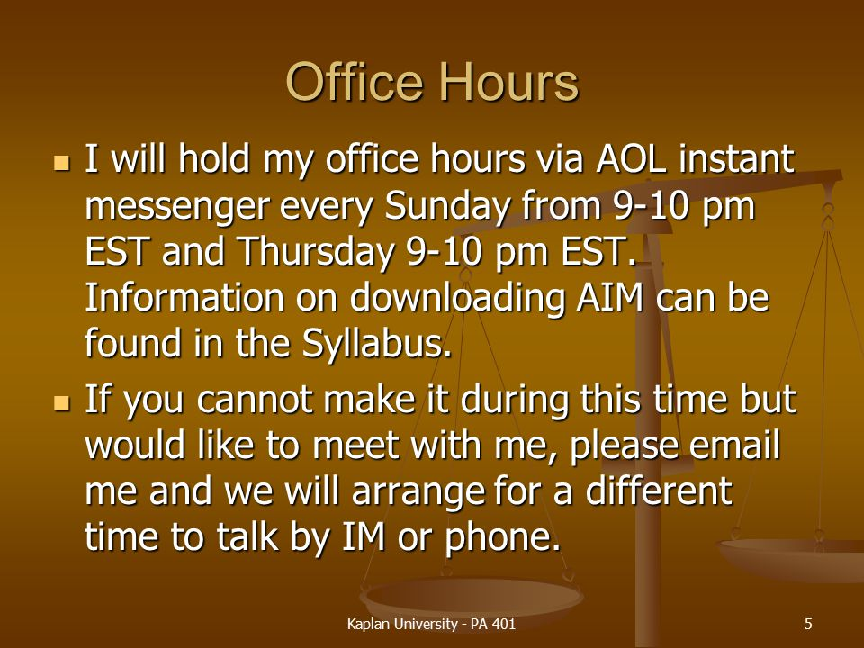 Office Hours I will hold my office hours via AOL instant messenger every Sunday from 9-10 pm EST and Thursday 9-10 pm EST.