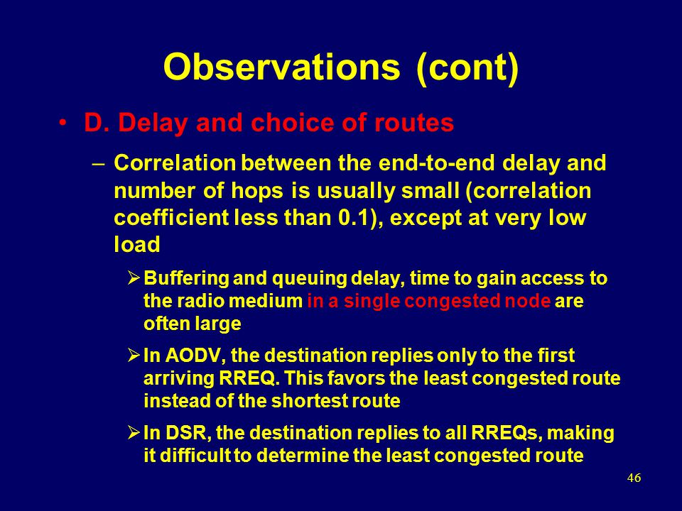 46 Observations (cont) D. Delay and choice of routes –Correlation between the end-to-end delay and number of hops is usually small (correlation coeffi