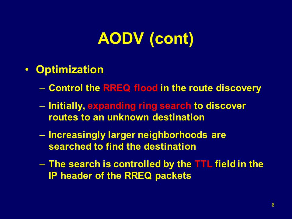 49 Conclusion General observation –Delay and throughput: DSR outperforms AODV in less stressful situations  Aggressive use of caching, and lack of any mechanism to expire stale routes or determine the freshness of routes AODV outperforms DSR in more stressful situations –Routing load: DSR generates less routing load than AODV –MAC layer load: DSR's apparent savings on routing load did not translate to an expected reduction on real load on the network