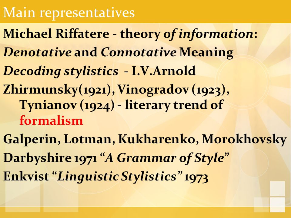 Main representatives Michael Riffatere - theory of information: Denotative and Connotative Meaning Decoding stylistics - I.V.Arnold Zhirmunsky(1921),