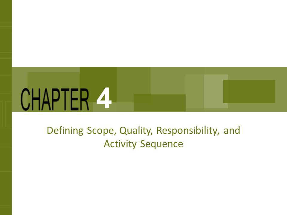 Defining Scope, Quality, Responsibility, and Activity Sequence 4