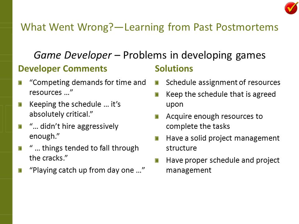 "What Went Wrong?—Learning from Past Postmortems Game Developer – Problems in developing games Developer Comments ""Competing demands for time and resou"