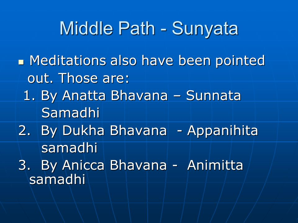 Middle Path - Sunyata Meditations also have been pointed Meditations also have been pointed out. Those are: out. Those are: 1. By Anatta Bhavana – Sun