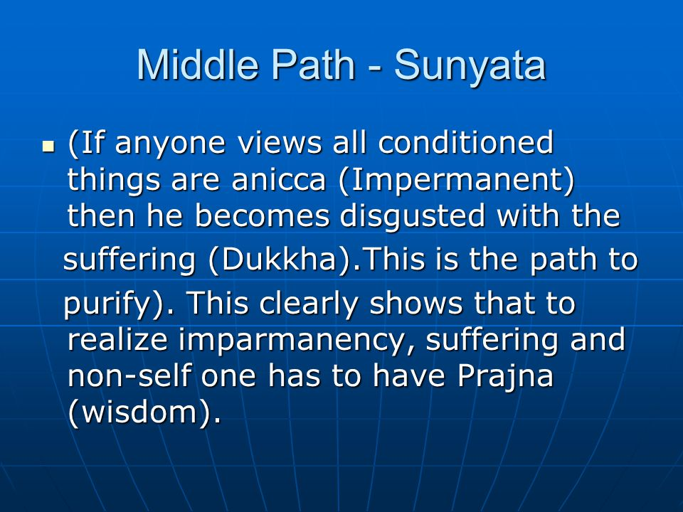 Middle Path - Sunyata (If anyone views all conditioned things are anicca (Impermanent) then he becomes disgusted with the (If anyone views all conditi
