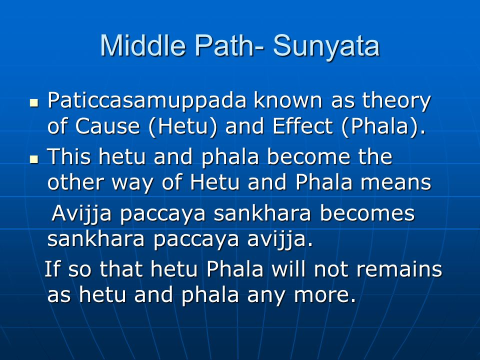 Middle Path- Sunyata Paticcasamuppada known as theory of Cause (Hetu) and Effect (Phala).