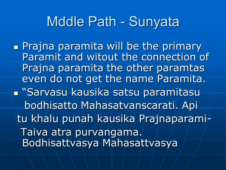 Mddle Path - Sunyata Prajna paramita will be the primary Paramit and witout the connection of Prajna paramita the other paramtas even do not get the n