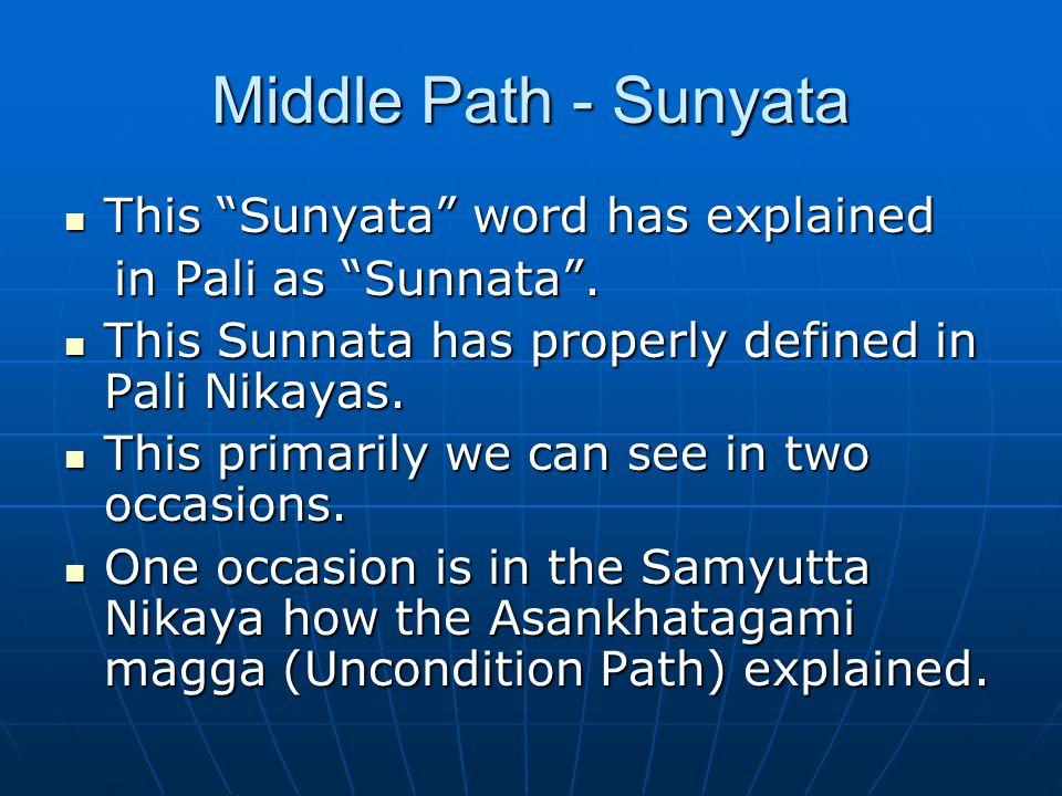 Middle Path - Sunyata This Sunyata word has explained This Sunyata word has explained in Pali as Sunnata .