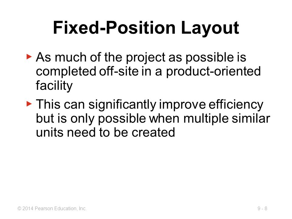 9 - 8© 2014 Pearson Education, Inc. ▶ As much of the project as possible is completed off-site in a product-oriented facility ▶ This can significantly