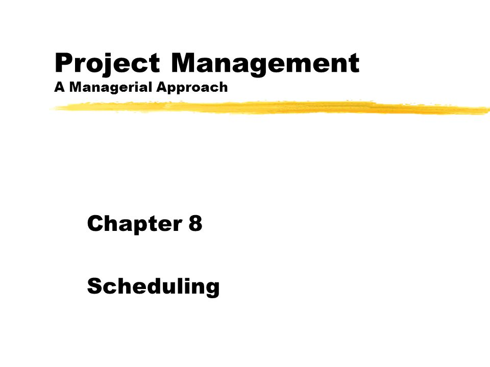 zA schedule is the conversion of a project action plan into an operating timetable zIt serves as the basis for monitoring and controlling project activity zTaken together with the plan and budget, it is probably the major tool for the management of projects Chapter 8-1