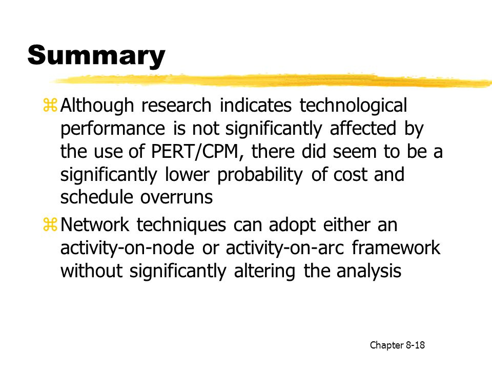 Summary zAlthough research indicates technological performance is not significantly affected by the use of PERT/CPM, there did seem to be a significan