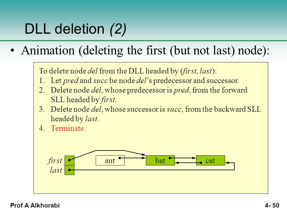 Prof A Alkhorabi 4- 50 To delete node del from the DLL headed by (first, last): 1.Let pred and succ be node del's predecessor and successor.