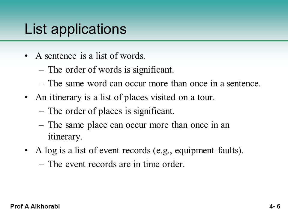 Prof A Alkhorabi 4- 17 Implementation of lists using SLLs Represent an (unbounded) list by: –a variable length –a SLL, with links first and last to both ends: Invariant: element first elementlast element Empty list: Illustration: GLALHRCDGGLA