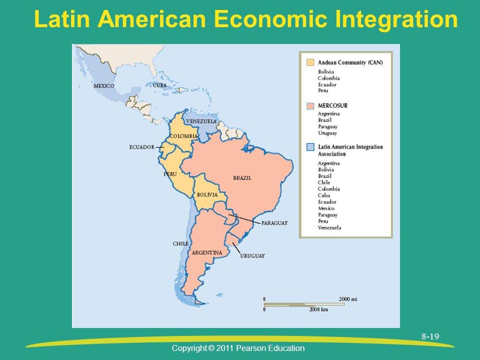 Copyright © 2011 Pearson Education 8-19 Latin American Economic Integration