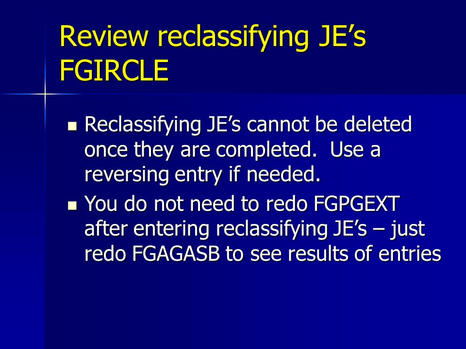 Review reclassifying JE's FGIRCLE Reclassifying JE's cannot be deleted once they are completed.