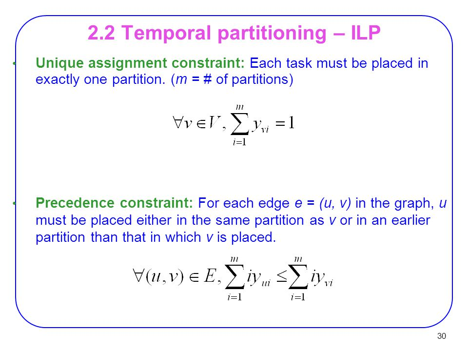 30 Unique assignment constraint: Each task must be placed in exactly one partition.