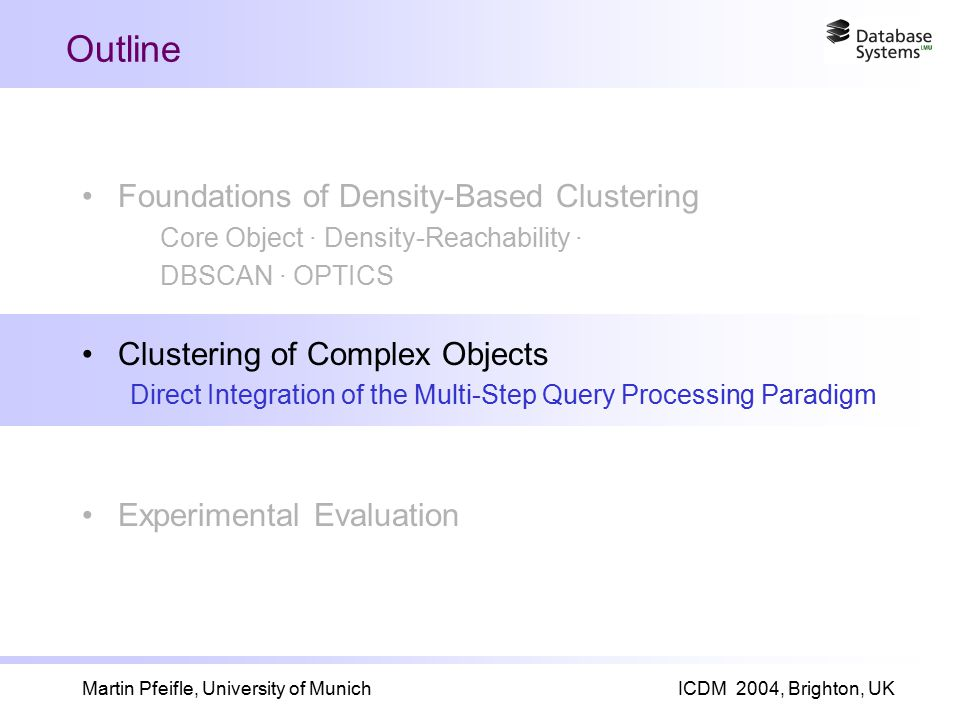 Martin Pfeifle, University of MunichICDM 2004, Brighton, UK Outline Foundations of Density-Based Clustering Core Object · Density-Reachability · DBSCA