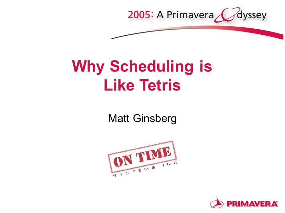PSOP: Using Search to Find Better Resource-Leveled Schedules Matt Ginsberg Why Scheduling is Like Tetris