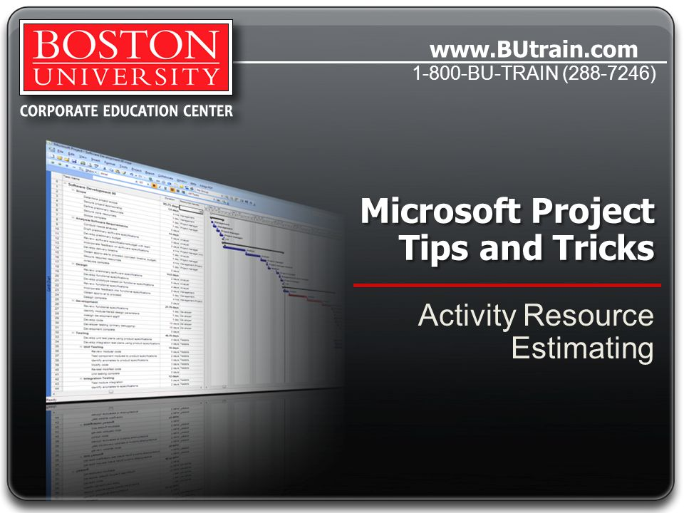 www.BUtrain.com 1-800-BU-TRAIN (288-7246) Microsoft Project Tips and Tricks Activity Resource Estimating