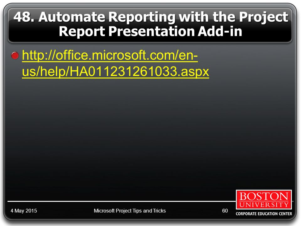 http://office.microsoft.com/en- us/help/HA011231261033.aspx 4 May 2015Microsoft Project Tips and Tricks60 48.