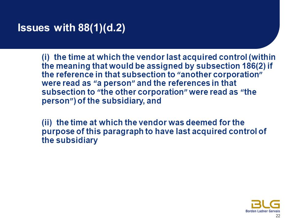 22 Issues with 88(1)(d.2) (i) the time at which the vendor last acquired control (within the meaning that would be assigned by subsection 186(2) if th