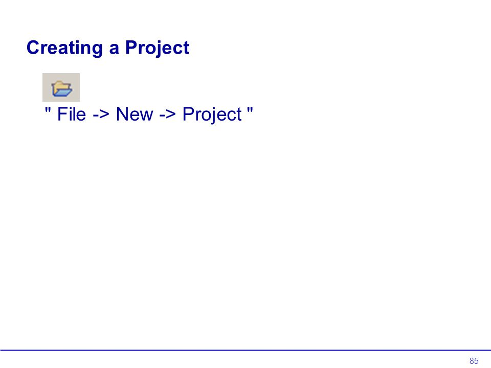 85 Creating a Project File -> New -> Project