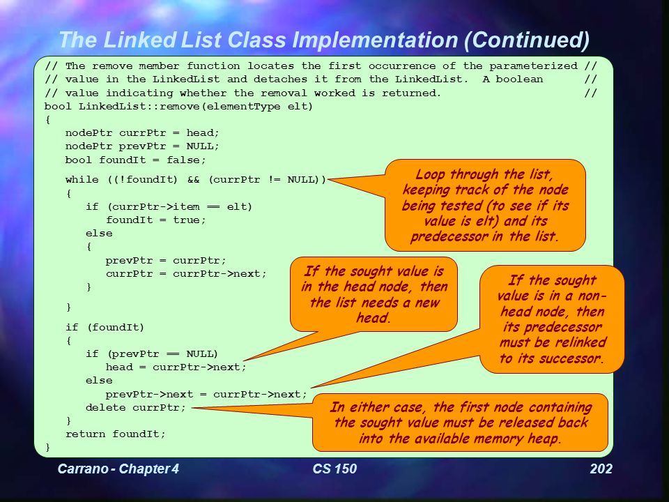 Carrano - Chapter 4CS 150202 The Linked List Class Implementation (Continued) // The remove member function locates the first occurrence of the parameterized // // value in the LinkedList and detaches it from the LinkedList.