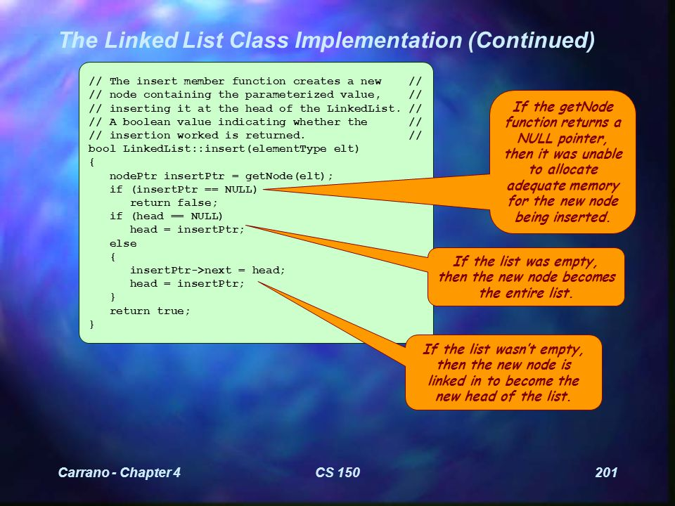 Carrano - Chapter 4CS 150201 The Linked List Class Implementation (Continued) // The insert member function creates a new // // node containing the parameterized value, // // inserting it at the head of the LinkedList.