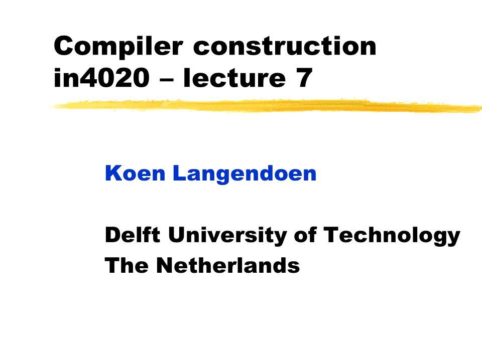 Compiler construction in4020 – lecture 7 Koen Langendoen Delft University of Technology The Netherlands