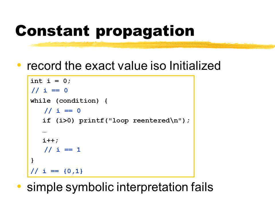 Constant propagation record the exact value iso Initialized int i = 0; while (condition) { if (i>0) printf(