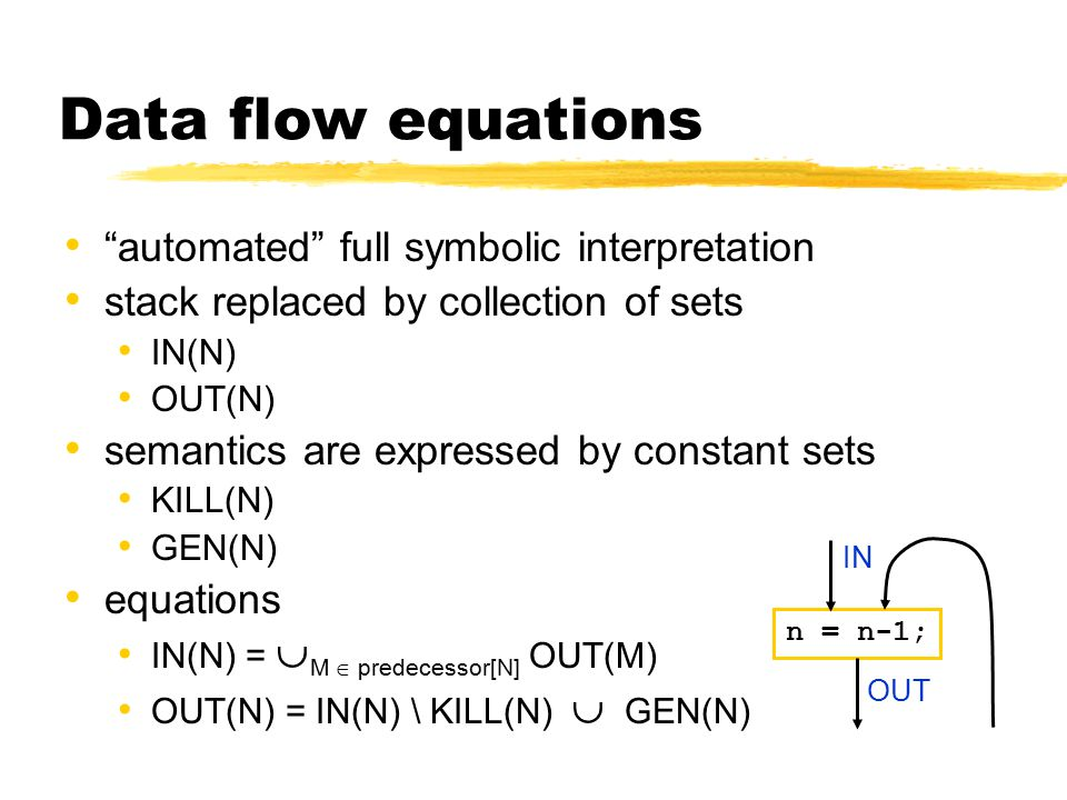 "Data flow equations ""automated"" full symbolic interpretation stack replaced by collection of sets IN(N) OUT(N) semantics are expressed by constant set"