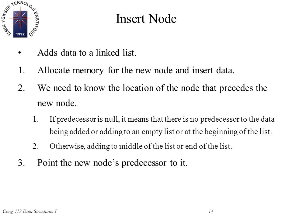 Ceng-112 Data Structures I 14 Insert Node Adds data to a linked list.