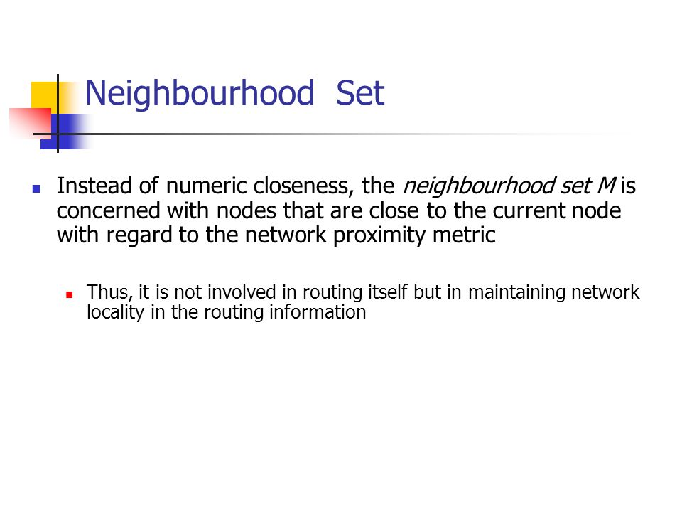 Neighbourhood Set Instead of numeric closeness, the neighbourhood set M is concerned with nodes that are close to the current node with regard to the