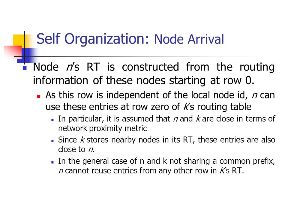 Self Organization: Node Arrival Node n's RT is constructed from the routing information of these nodes starting at row 0. As this row is independent o