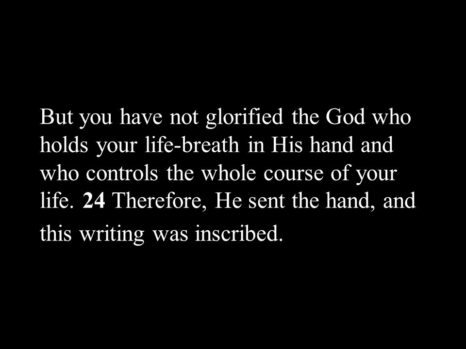 But you have not glorified the God who holds your life-breath in His hand and who controls the whole course of your life.