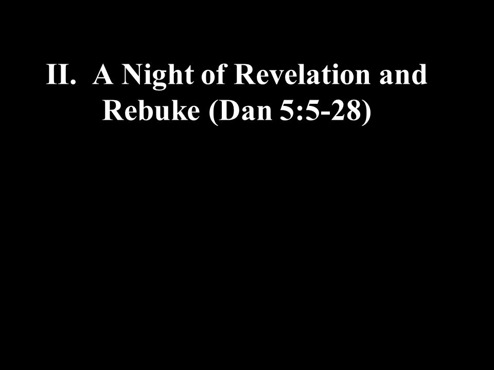 II. A Night of Revelation and Rebuke (Dan 5:5-28)