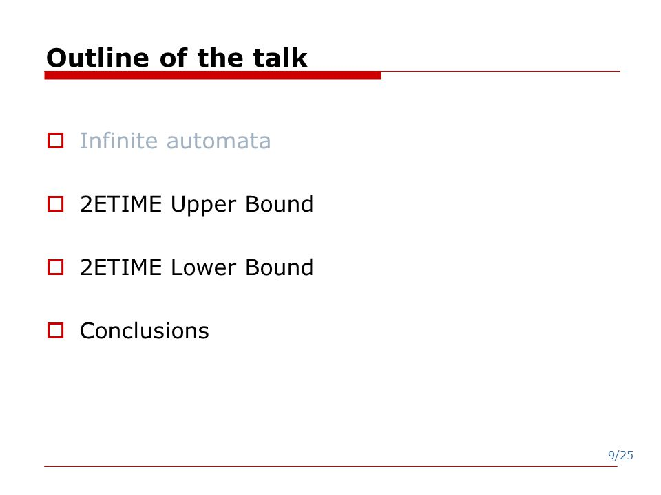 9/25 Outline of the talk  Infinite automata  2ETIME Upper Bound  2ETIME Lower Bound  Conclusions