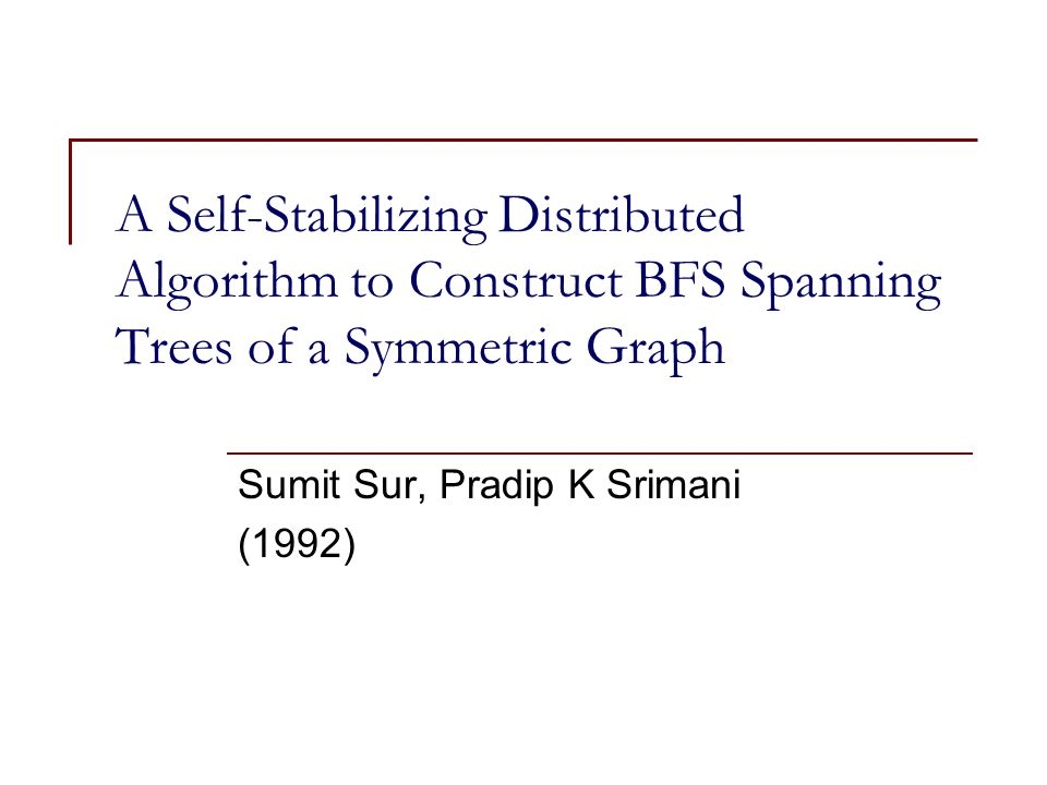 A Self-Stabilizing Distributed Algorithm to Construct BFS Spanning Trees of a Symmetric Graph Sumit Sur, Pradip K Srimani (1992)