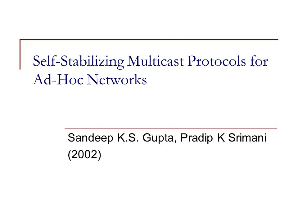 Self-Stabilizing Multicast Protocols for Ad-Hoc Networks Sandeep K.S.