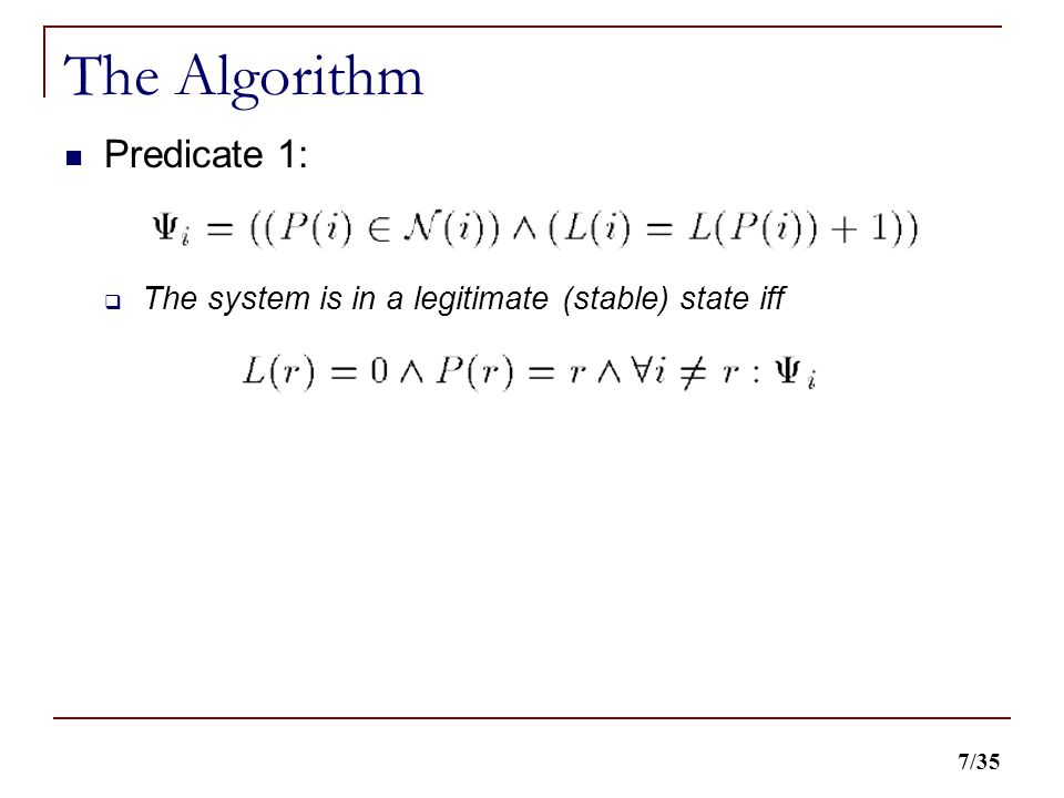 7/35 The Algorithm Predicate 1:  The system is in a legitimate (stable) state iff