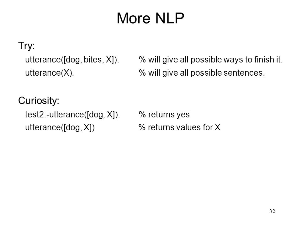 32 More NLP Try: utterance([dog, bites, X]).% will give all possible ways to finish it.