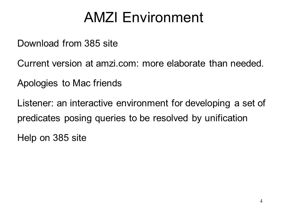 4 AMZI Environment Download from 385 site Current version at amzi.com: more elaborate than needed. Apologies to Mac friends Listener: an interactive e