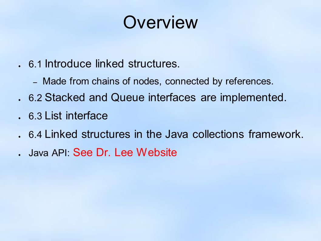 Overview ● 6.1 Introduce linked structures. – Made from chains of nodes, connected by references.