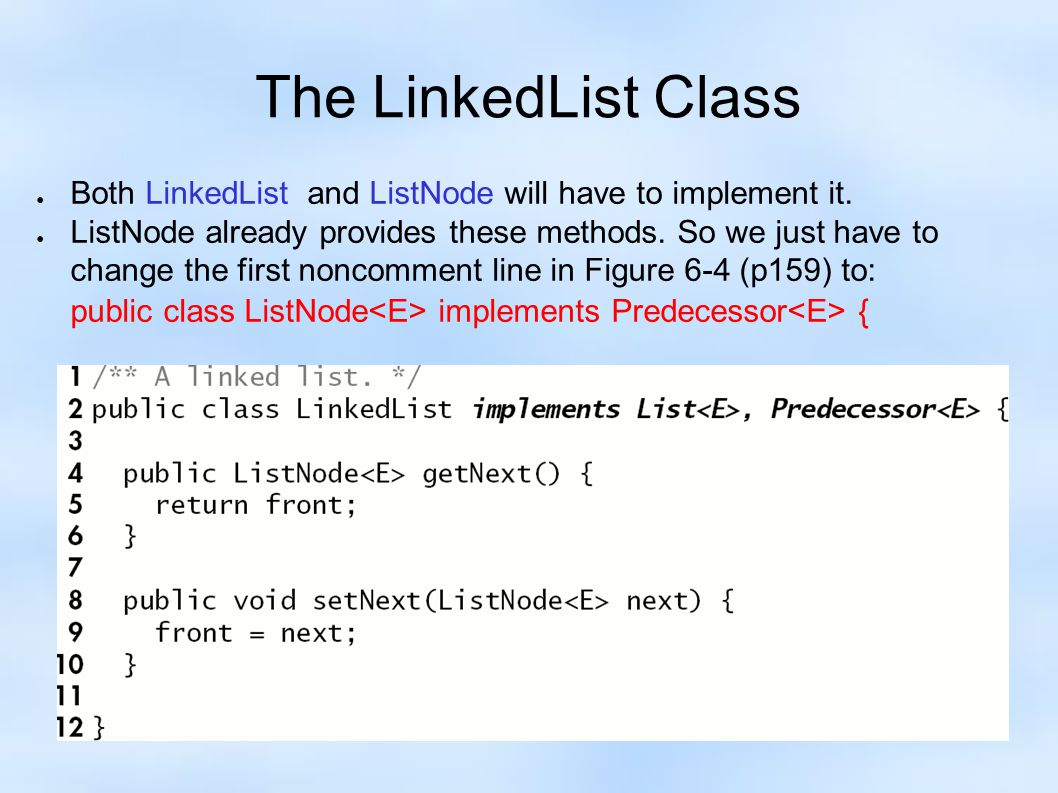 The LinkedList Class ● Both LinkedList and ListNode will have to implement it.